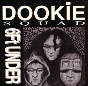 Dookie Squad - 6ft Under